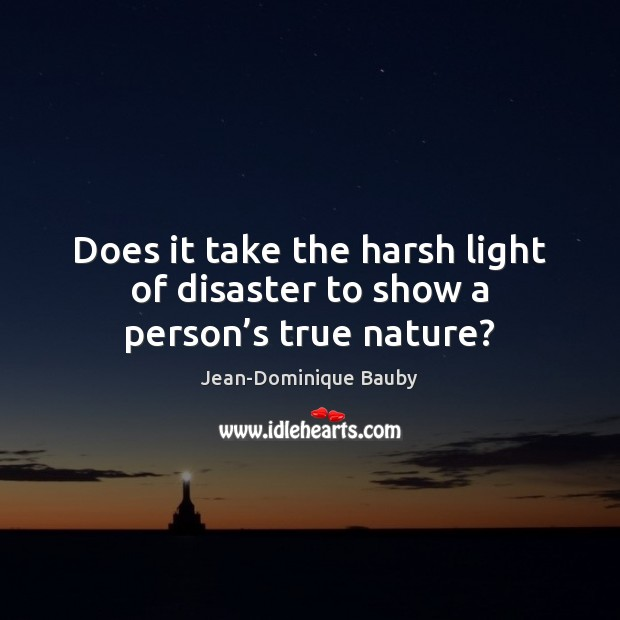 Image, Does it take the harsh light of disaster to show a person's true nature?