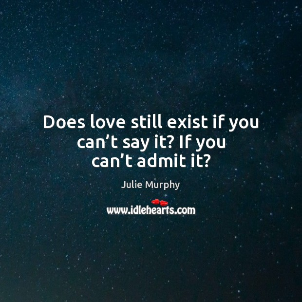 Does love still exist if you can't say it? If you can't admit it? Image
