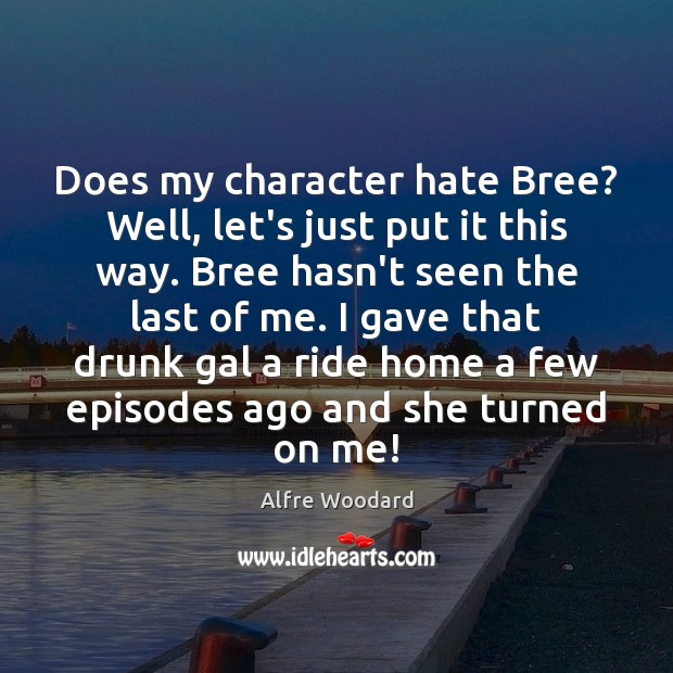 Image, Does my character hate Bree? Well, let's just put it this way.