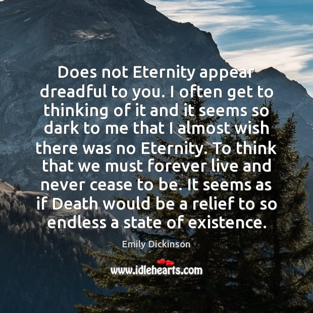 Does not Eternity appear dreadful to you. I often get to thinking Emily Dickinson Picture Quote