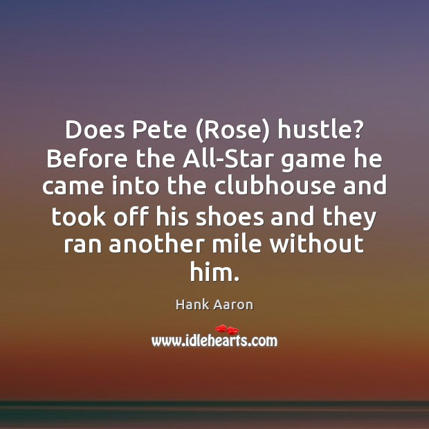 Image, Does Pete (Rose) hustle? Before the All-Star game he came into the