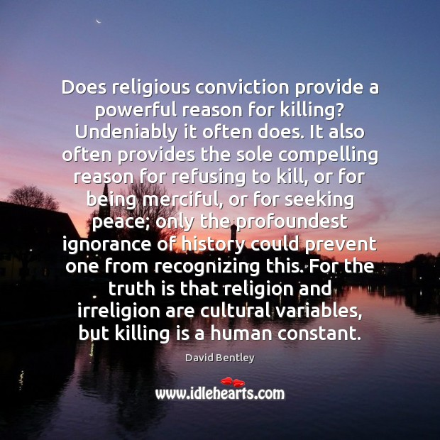 Image, Does religious conviction provide a powerful reason for killing? Undeniably it often