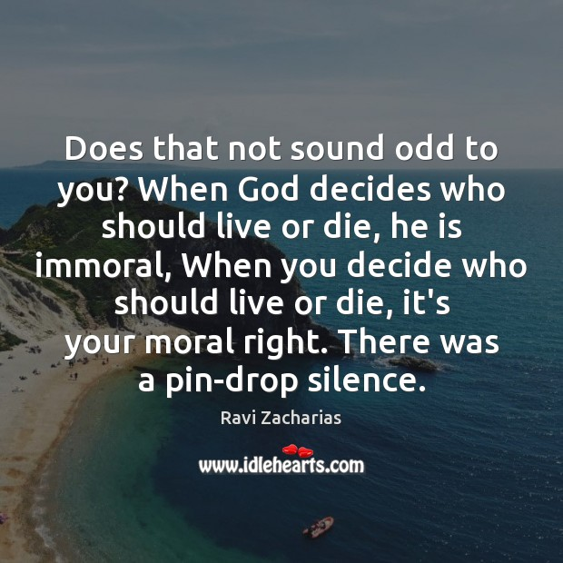 Does that not sound odd to you? When God decides who should Ravi Zacharias Picture Quote