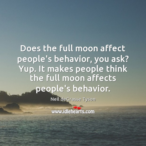 Does the full moon affect people's behavior, you ask? Yup. It makes Image