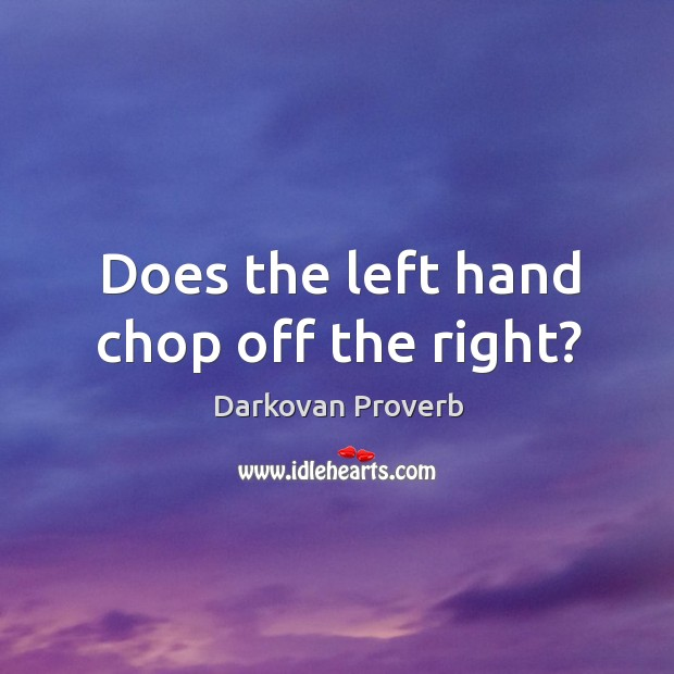 Does the left hand chop off the right? Darkovan Proverbs Image