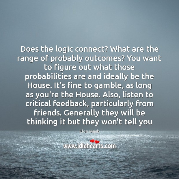 Does the logic connect? What are the range of probably outcomes? You Image