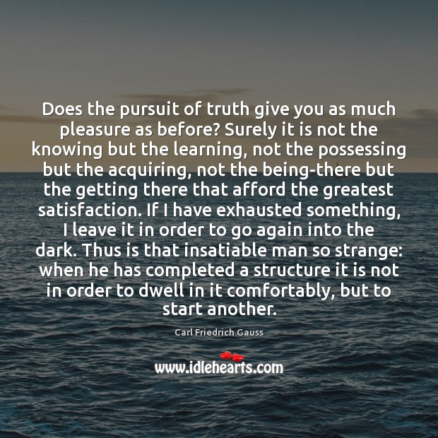 Does the pursuit of truth give you as much pleasure as before? Image