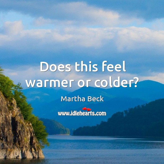 Image, Does this feel warmer or colder?