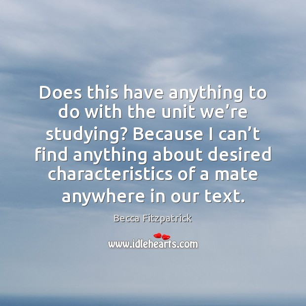 Does this have anything to do with the unit we're studying? Becca Fitzpatrick Picture Quote