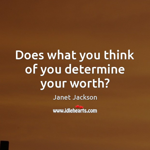 Image, Does what you think of you determine your worth?
