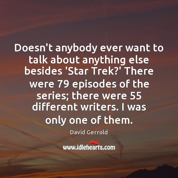 Doesn't anybody ever want to talk about anything else besides 'Star Trek? David Gerrold Picture Quote