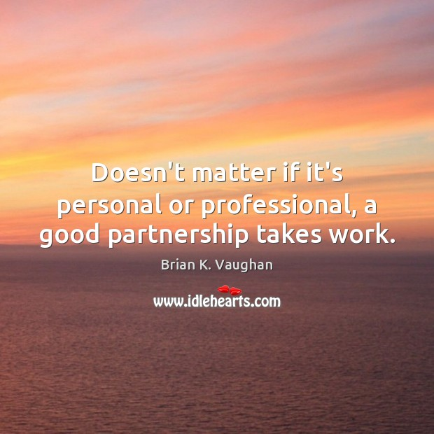 Doesn't matter if it's personal or professional, a good partnership takes work. Image