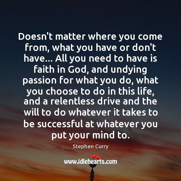Doesn't matter where you come from, what you have or don't have… To Be Successful Quotes Image