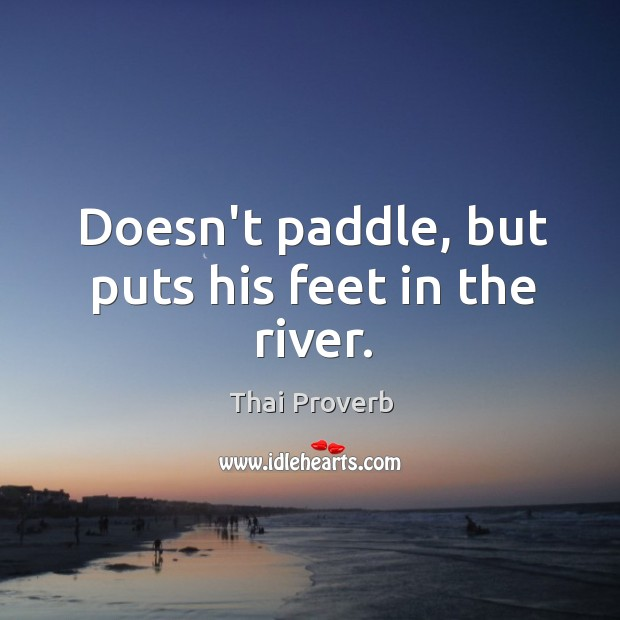 Doesn't paddle, but puts his feet in the river. Thai Proverbs Image