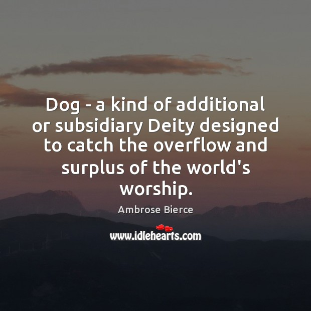 Dog – a kind of additional or subsidiary Deity designed to catch Ambrose Bierce Picture Quote