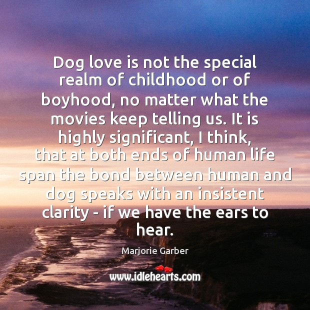 Dog love is not the special realm of childhood or of boyhood, Marjorie Garber Picture Quote