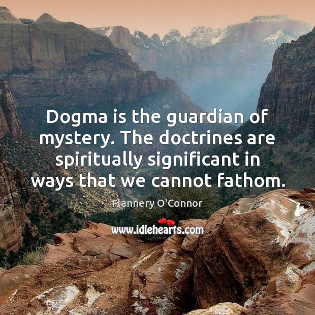 Image, Dogma is the guardian of mystery. The doctrines are spiritually significant in