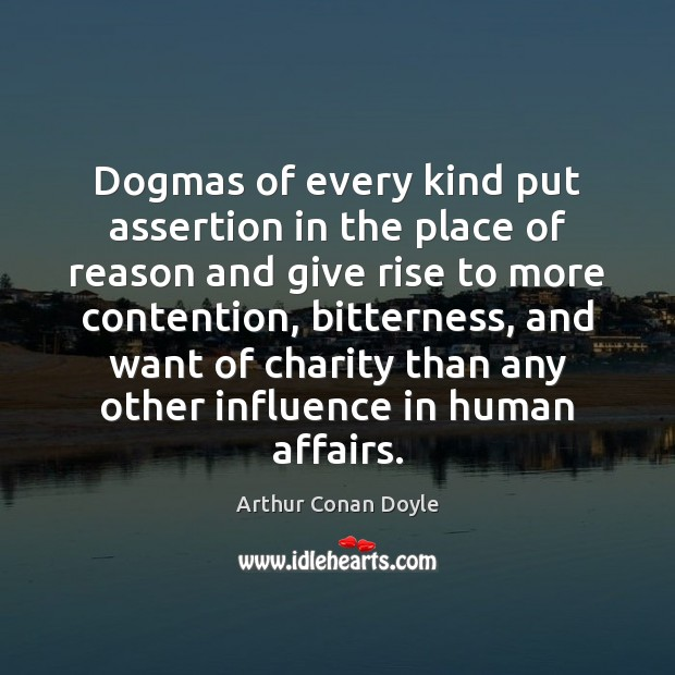 Dogmas of every kind put assertion in the place of reason and Arthur Conan Doyle Picture Quote