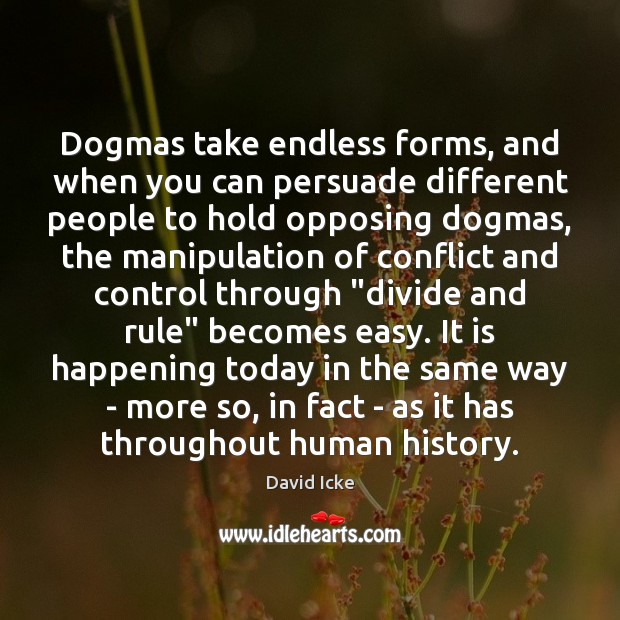 Image, Dogmas take endless forms, and when you can persuade different people to