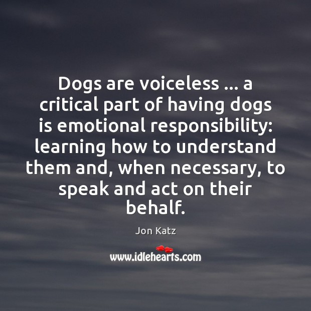 Dogs are voiceless … a critical part of having dogs is emotional responsibility: Image