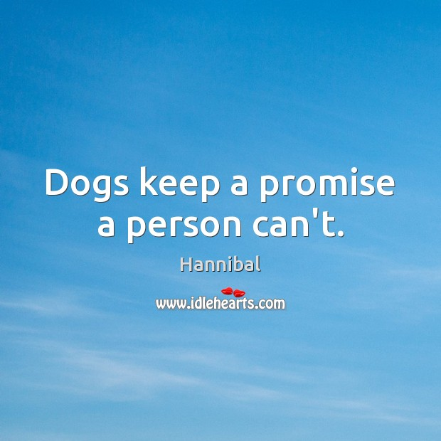 Dogs keep a promise a person can't. Image