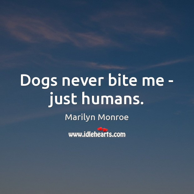 Image about Dogs never bite me – just humans.