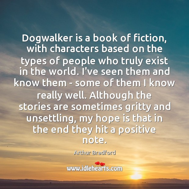 Image, Dogwalker is a book of fiction, with characters based on the types