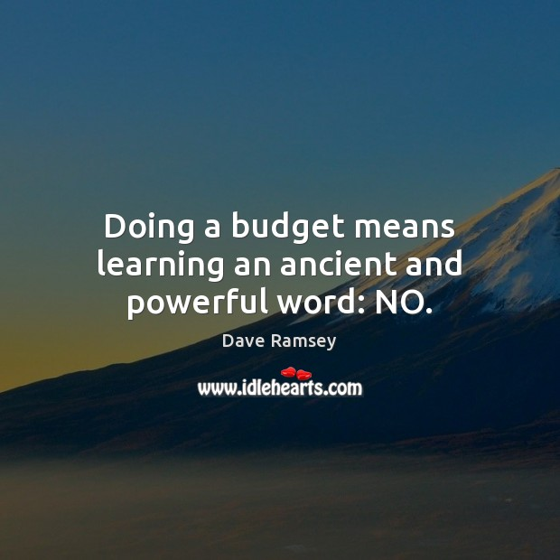 Doing a budget means learning an ancient and powerful word: NO. Image