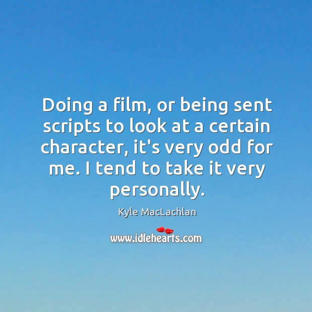 Doing a film, or being sent scripts to look at a certain Kyle MacLachlan Picture Quote