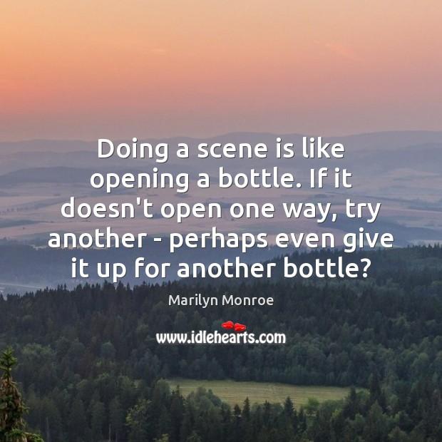 Doing a scene is like opening a bottle. If it doesn't open Image