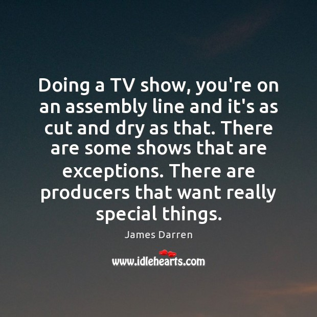 Doing a TV show, you're on an assembly line and it's as Image