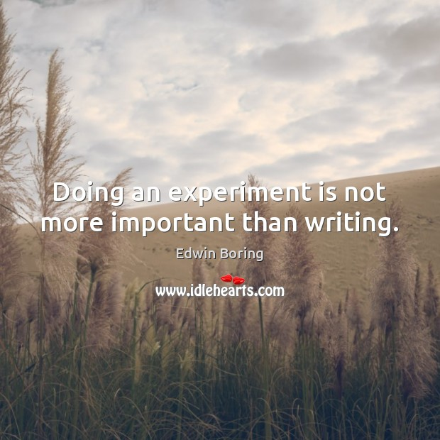 Doing an experiment is not more important than writing. Image