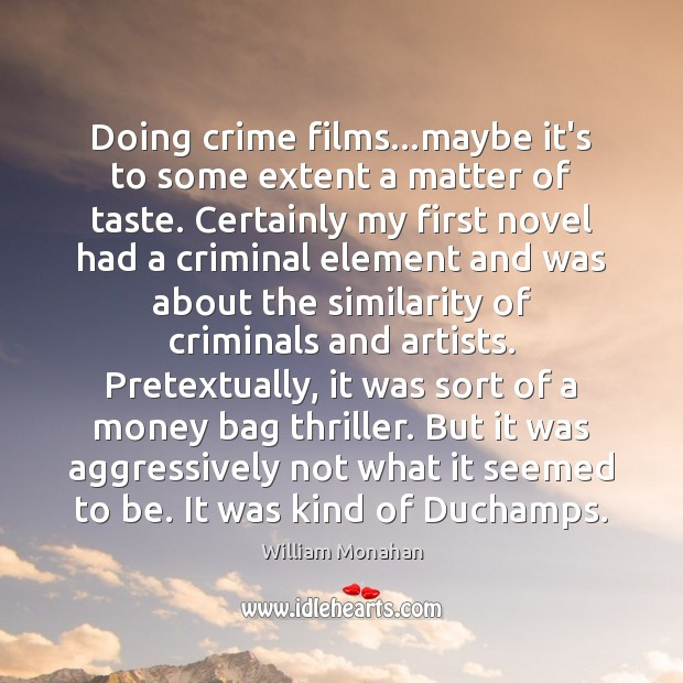 Doing crime films…maybe it's to some extent a matter of taste. Image