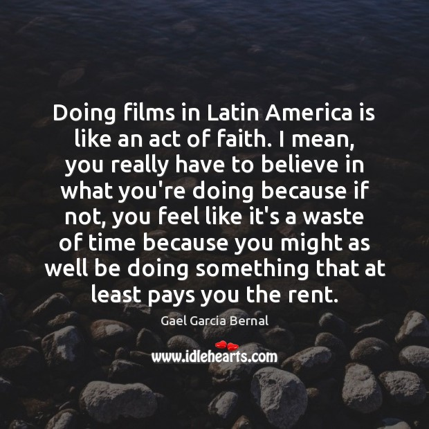 Doing films in Latin America is like an act of faith. I Image