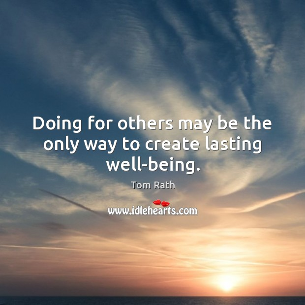 Doing for others may be the only way to create lasting well-being. Image