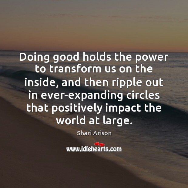 Doing good holds the power to transform us on the inside, and Shari Arison Picture Quote