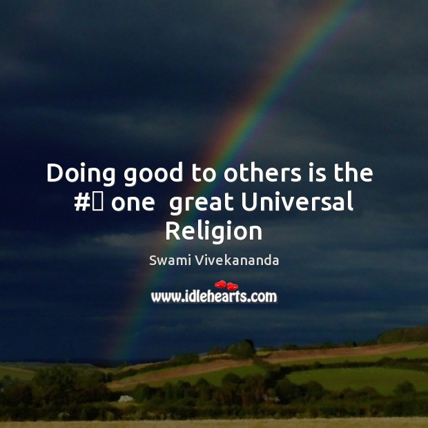 Doing good to others is the  #‎ one  great Universal Religion Swami Vivekananda Picture Quote