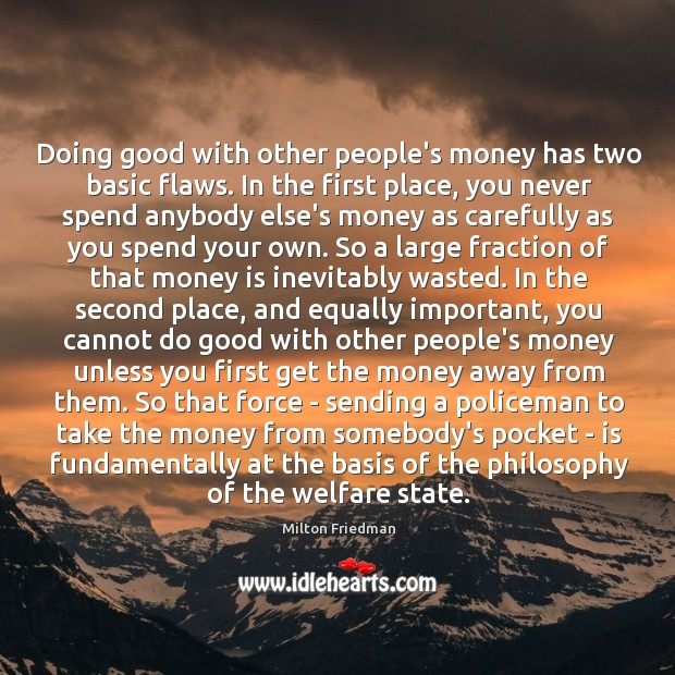 Doing good with other people's money has two basic flaws. In the Image