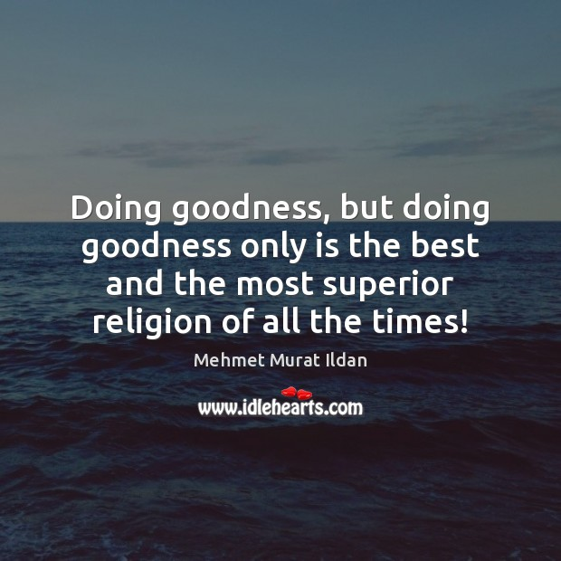 Doing goodness, but doing goodness only is the best and the most Image