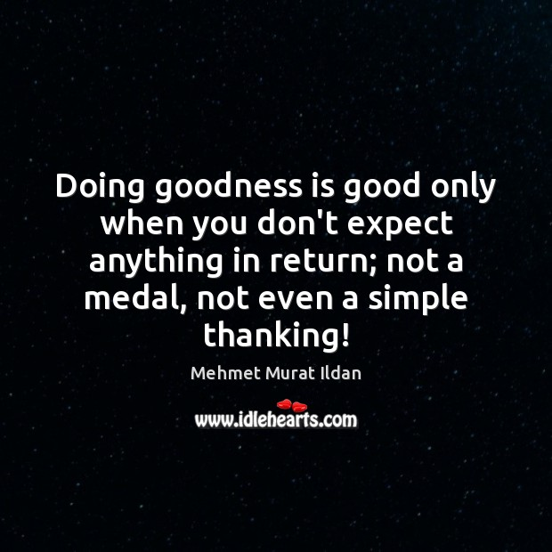 Image, Doing goodness is good only when you don't expect anything in return;