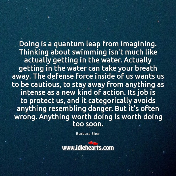 Doing is a quantum leap from imagining. Thinking about swimming isn't much Image