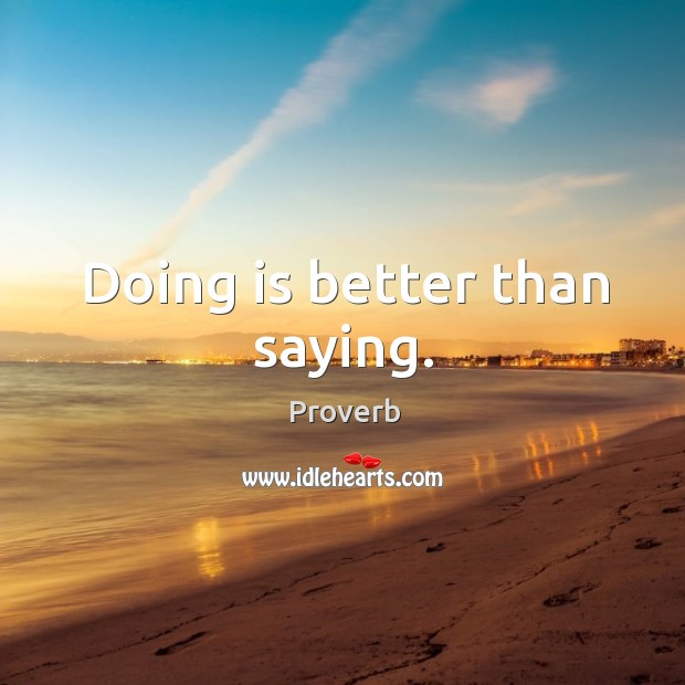 Doing is better than saying. Image
