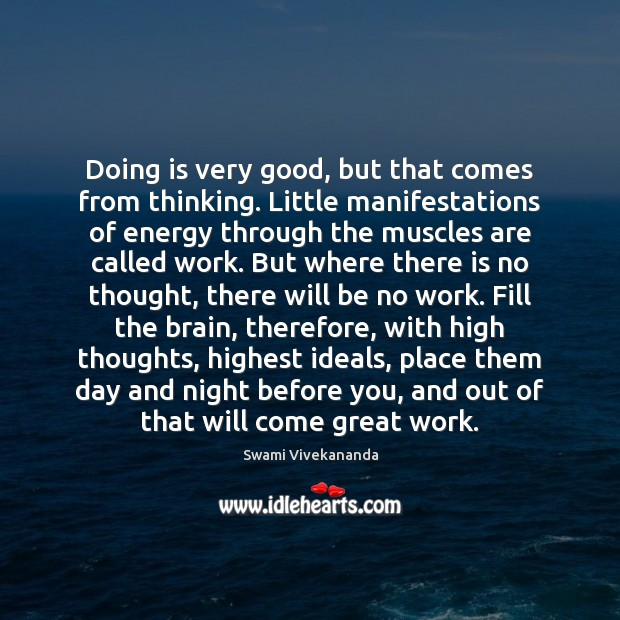 Doing is very good, but that comes from thinking. Little manifestations of Swami Vivekananda Picture Quote