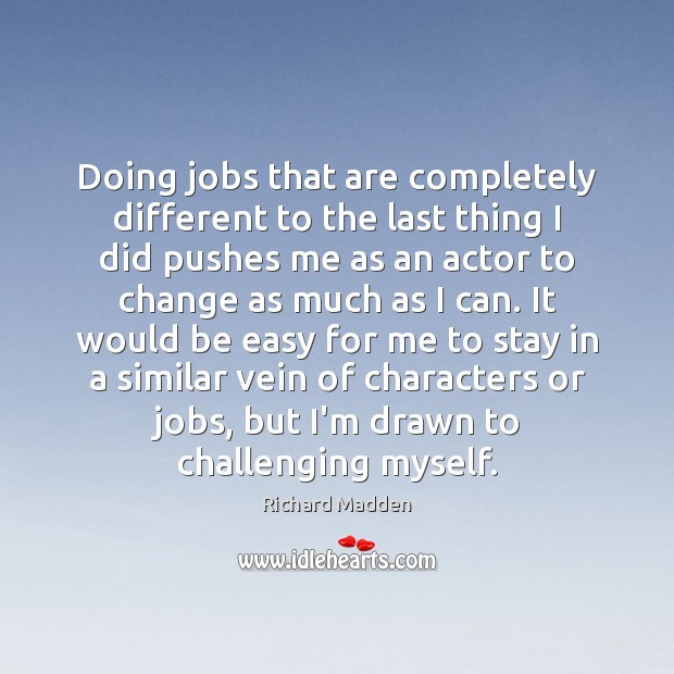 Richard Madden Picture Quote image saying: Doing jobs that are completely different to the last thing I did