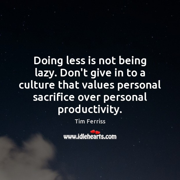 Image, Doing less is not being lazy. Don't give in to a culture