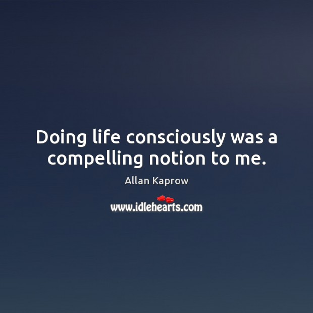 Doing life consciously was a compelling notion to me. Image