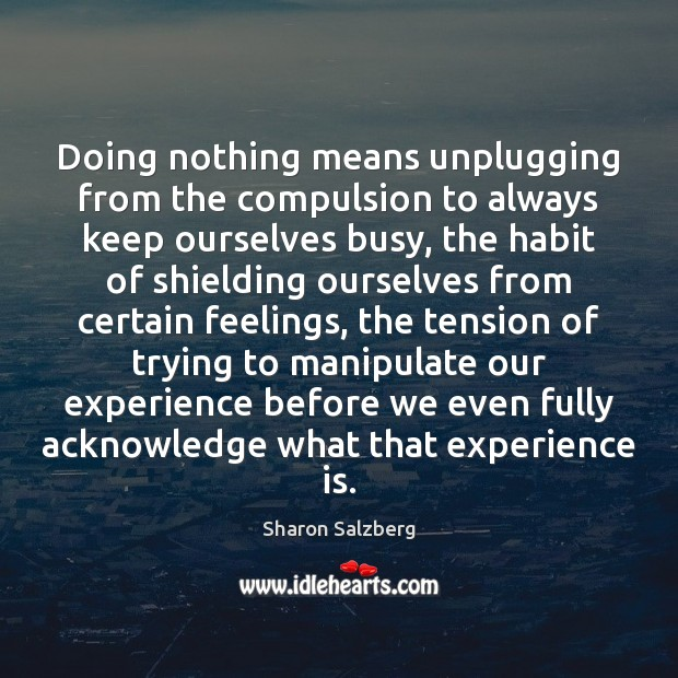 Image, Doing nothing means unplugging from the compulsion to always keep ourselves busy,