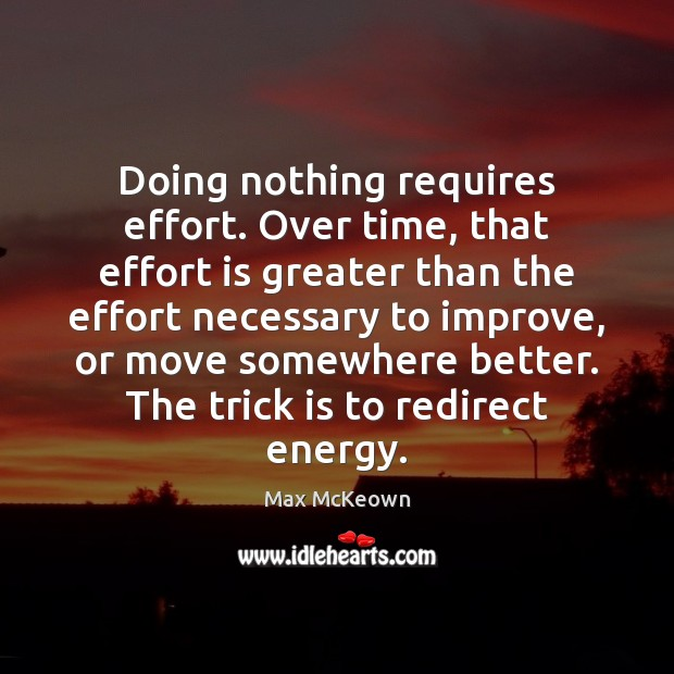 Image, Doing nothing requires effort. Over time, that effort is greater than the