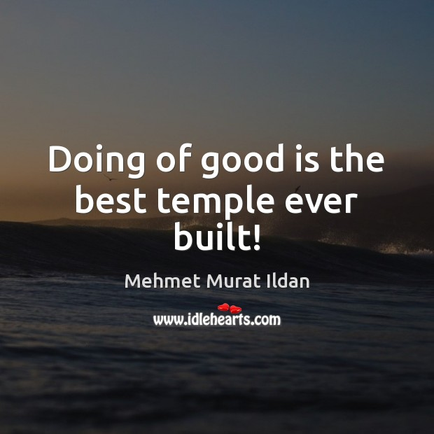 Image, Doing of good is the best temple ever built!