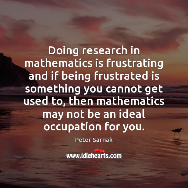 Image, Doing research in mathematics is frustrating and if being frustrated is something
